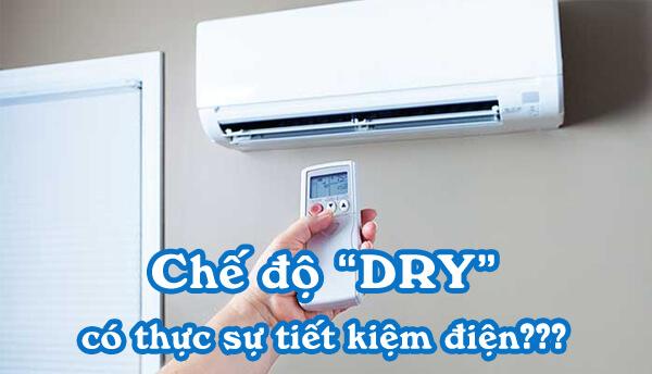 Chế độ Dry có thực sự tiết kiệm điện?