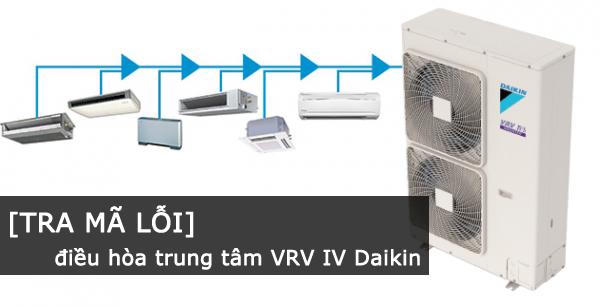 Tra mã lỗi điều hòa trung tâm VRV IV Daikin
