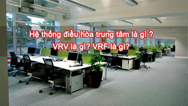 Điều hòa trung tâm là gì? VRV là gì? VRF là gì?