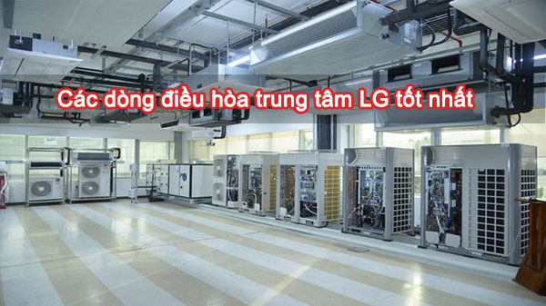 Các dòng điều hòa trung tâm LG tốt nhất nên sử dụng