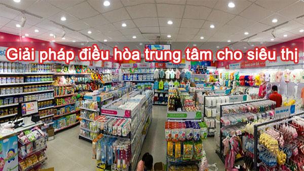 Giải pháp điều hòa không khí trung tâm cho siêu thị tốt nhất hiện nay