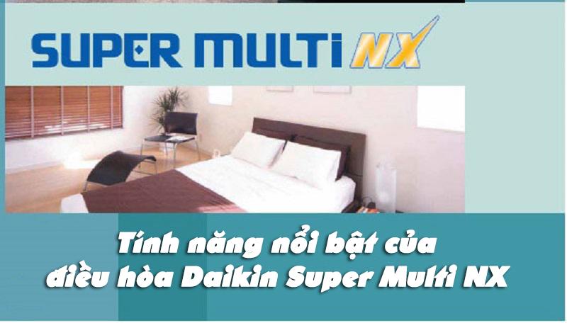 Tính năng nổi bật của điều hòa Daikin Super Multi NX